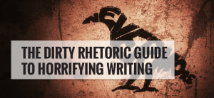 The-Dirty-Rhetoric-Guide-to-Horrifying-Writing-01